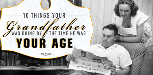 10 Things Your Grandfather Was Doing By The Time He Was Your Age