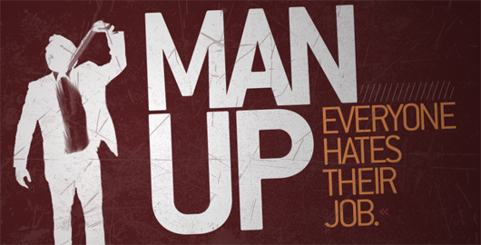 Man Up! Everyone Hates Their Job