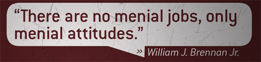 There are no menial jobs, only menial attitudes