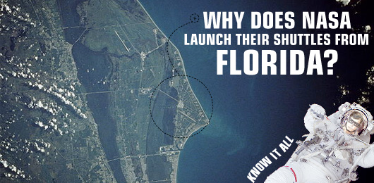 Know It All: Why Does NASA Launch Their Shuttles from Florida?
