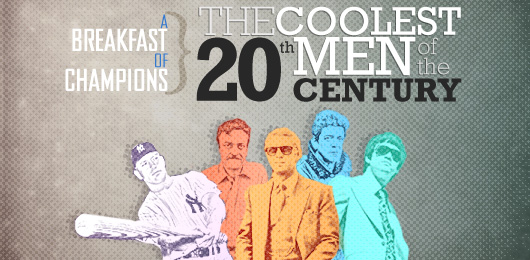 A Breakfast of Champions: The Coolest Men of the 20th Century