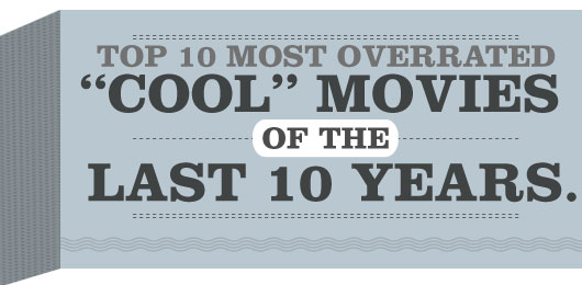 "Top 10 Most Overrated ""Cool"" Movies Of The Last 10 Years"