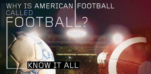 "Know It All: Why is American Football Called ""Football""?"
