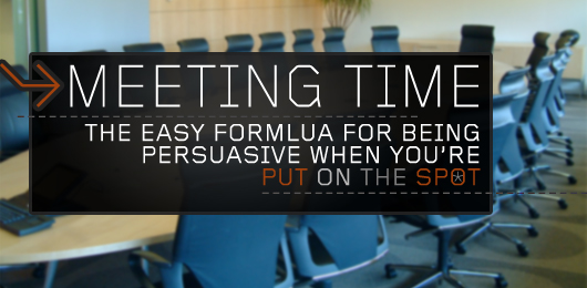 Meeting Time: The Easy Formula for Being Persuasive When You're Put on the Spot
