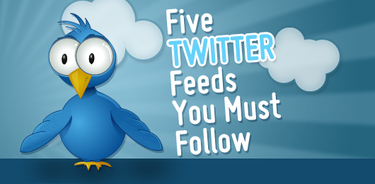 Five Twitter Feeds You Must Follow