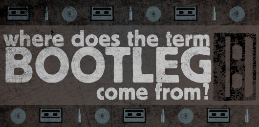 """Know It All: Where Does the Term """"Bootleg"""" Come From?"""
