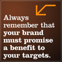 Text - Always remember that your brand must promise a benefit to your targets
