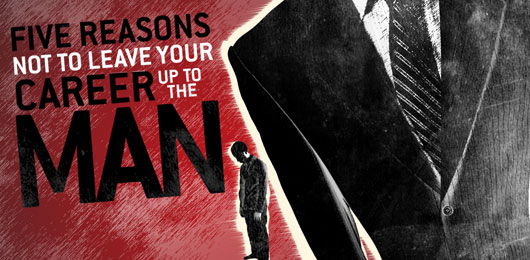 """5 Reasons Not To Leave Your Career Up to """"The Man"""""""