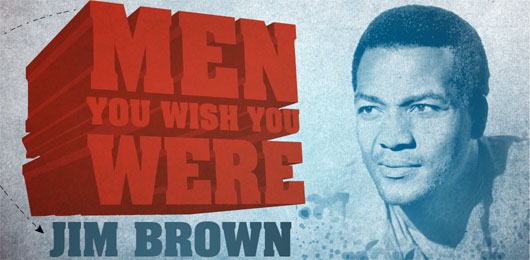 Men You Wish You Were: Jim Brown