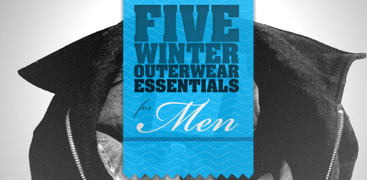 Five Winter Outerwear Essentials for Men