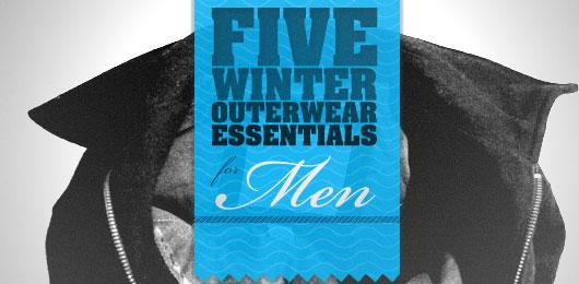 Five Winter Outerwear Essentials for Men