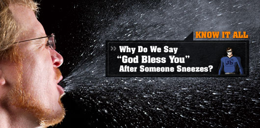 """Know It All: Why Do We Say """"God Bless You"""" After Someone Sneezes?"""