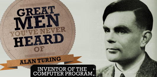 Great Men You've Never Heard of: Alan Turing, Inventor of the Computer Program