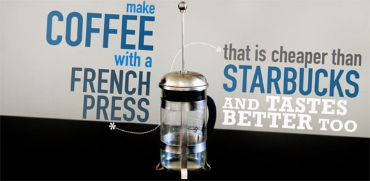 Make Coffee with a french press that is cheaper than starbucks