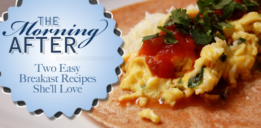 The Morning After: Two Easy Breakfast Recipes She'll Love