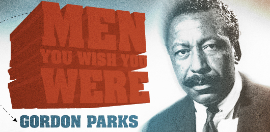 Men You Wish You Were: Gordon Parks