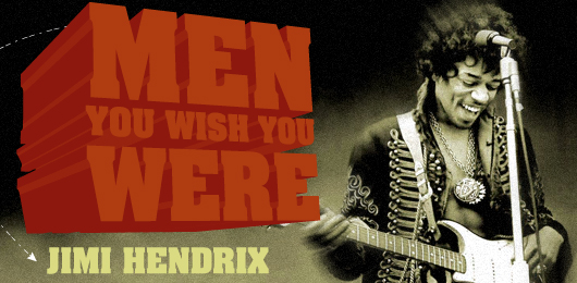 Men You Wish You Were: Jimi Hendrix