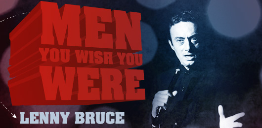 Men You Wish You Were: Lenny Bruce