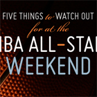 Five Things to Watch Out for at the NBA All-Star Weekend