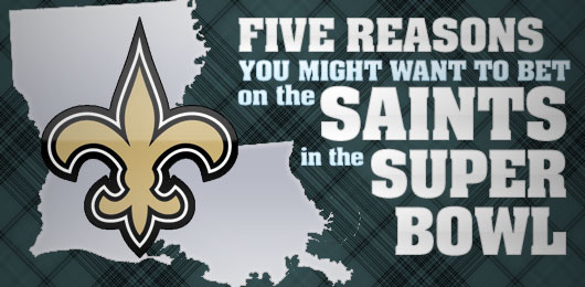Five Reasons You Might Want to Bet on the Saints in the Super Bowl