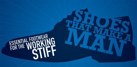 Shoes That Make A Man: Essential Footwear For The Working Stiff