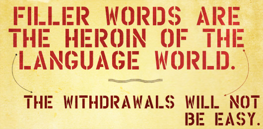 Filler words are the heroin of the language world