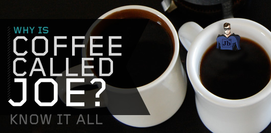 "Know It All: Why is Coffee Called ""Joe""?"