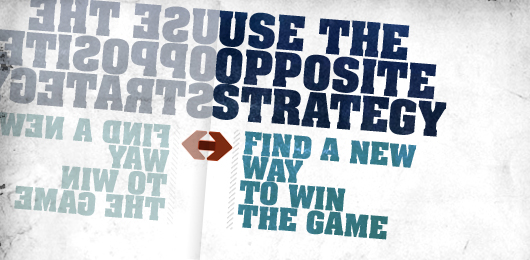 Use The Opposite Strategy: Find A New Way To Win The Game