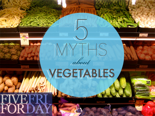 Five Myths About Vegetables