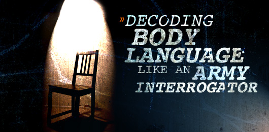 Decoding Body Language like an Army Interrogator