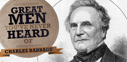 Great Men You've Never Heard of: Charles Babbage, Father of the Computer