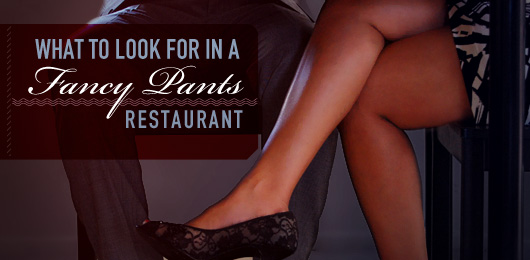 What to Look for in a Fancy Pants Restaurant