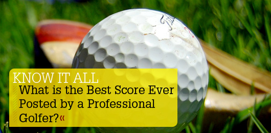 Know It All: What is the Best Score Ever Posted by a Professional Golfer?