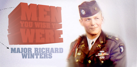 Men You Wish You Were Major Richard Winters
