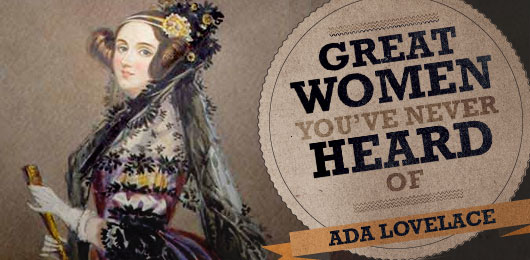 Great Women You've Never Heard Of: Ada Lovelace, The First Computer Programmer