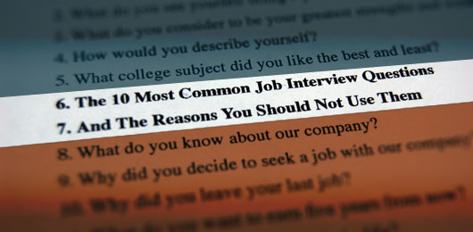 The 10 Most Common Job Interview Questions And The Reasons You Should Not Use Them