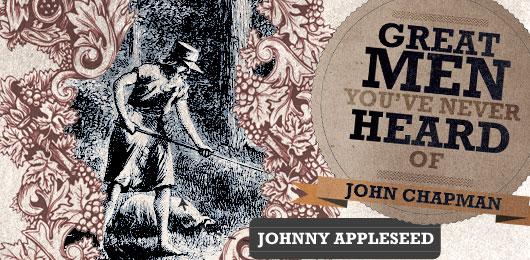 Great Men You've Never Heard Of: John Chapman