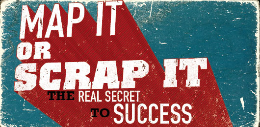 Map It or Scrap It: The Real Secret to Success