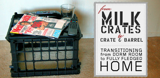 From Milk Crates to Crate & Barrel: Transitioning from Dorm Room to Fully Fledged Home