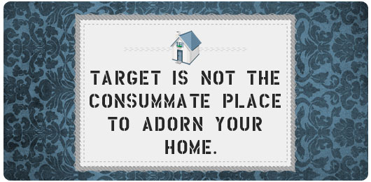 Target is not the consummate place to adorn your home