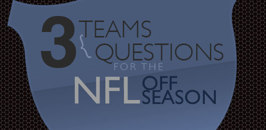 Three Teams, Three Questions for the NFL Off Season