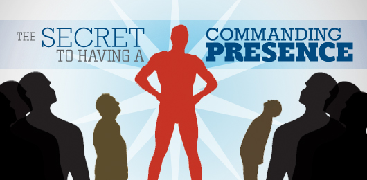 The Secret to Having a Commanding Presence