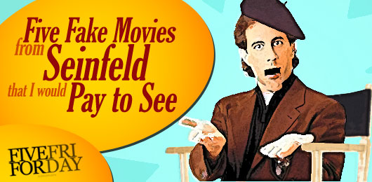 Five Fake Movies from 'Seinfeld' That I Would Pay to See