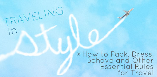 Traveling In Style: How to Pack, Dress, Behave and other Essential Rules for Travel