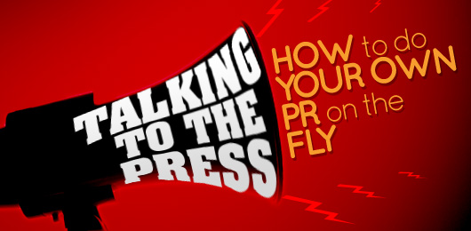 Talking to the Press: How to do Your Own PR on the Fly