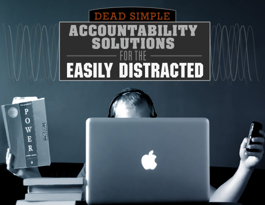 Dead Simple Accountability Solutions for the Easily Distracted