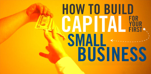 Building Capital For Your First Small Business