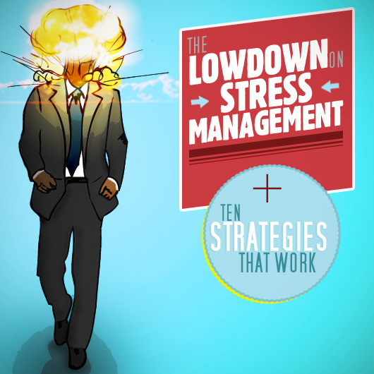 The Lowdown on Stress Management + Ten Strategies That Work