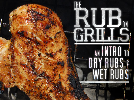 The Rub on Grills: An Intro to Dry Rubs and Wet Rubs