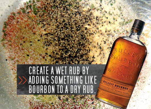 Create a wet rub by adding something like bourbon to a dry rub